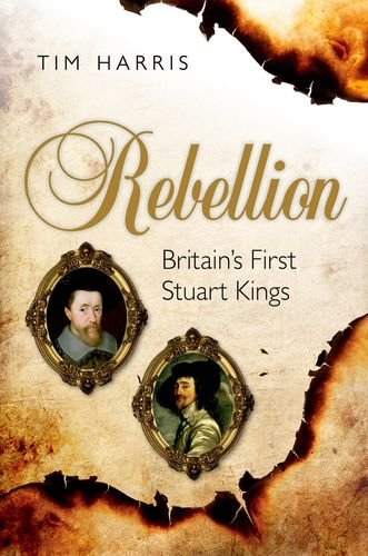 Rebellion Britain's First Stuart Kings, 1567-1642  2013 9780199209002 Front Cover