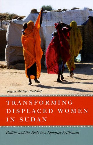 Transforming Displaced Women in Sudan Politics and the Body in a Squatter Settlement  2009 9780226002002 Front Cover