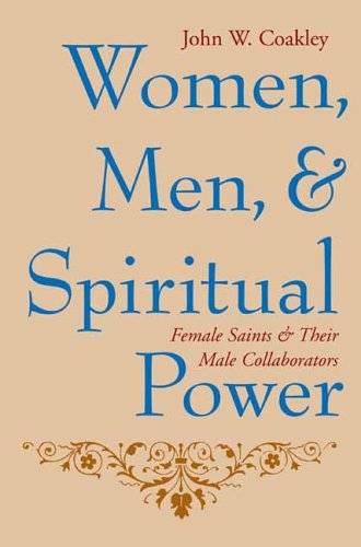 Women, Men, and Spiritual Power Female Saints and Their Male Collaborators  2006 9780231134002 Front Cover