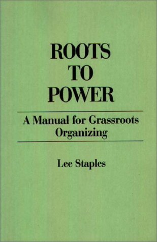 Roots to Power A Manual for Grassroots Organizing N/A 9780275918002 Front Cover