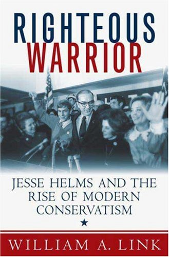 Righteous Warrior Jesse Helms and the Rise of Modern Conservatism  2008 edition cover
