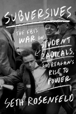 Subversives The FBI's War on Student Radicals, and Reagan's Rise to Power  2012 edition cover