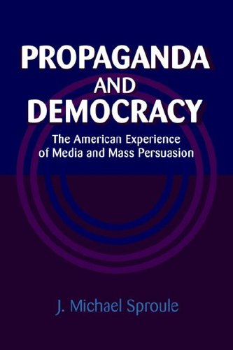 Propaganda and Democracy The American Experience of Media and Mass Persuasion  2005 9780521022002 Front Cover