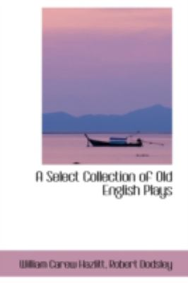 A Select Collection of Old English Plays:   2008 edition cover