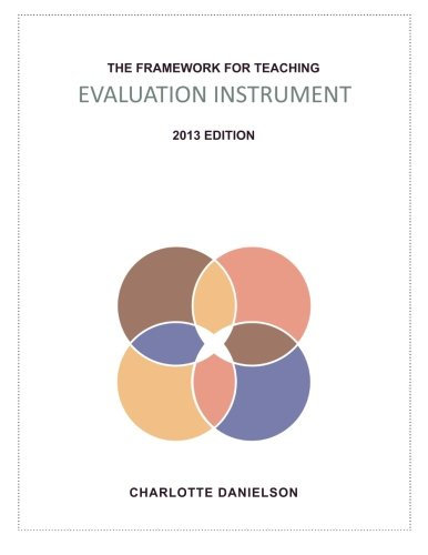 Framework for Teaching Evaluation Instrument, 2013 Edition The Newest Rubric Enhancing the Links to the Common Core State Standards, with Clarity of Language for Ease of Use and Scoring N/A edition cover
