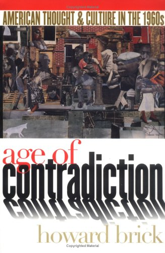 Age of Contradiction American Thought and Culture in the 1960s  2000 (Reprint) 9780801487002 Front Cover