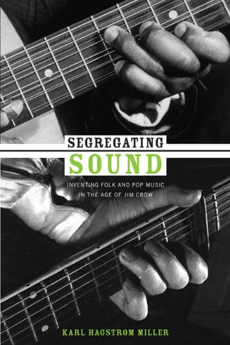 Segregating Sound Inventing Folk and Pop Music in the Age of Jim Crow  2010 edition cover