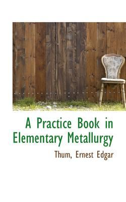 Practice Book in Elementary Metallurgy  N/A 9781113167002 Front Cover