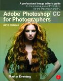 Adobe Photoshop CC for Photographers 2015 Release - A Professional Image Editor's Guide to the Creative Use of Photoshop for the Macintosh and PC 3rd 2016 (Revised) 9781138917002 Front Cover