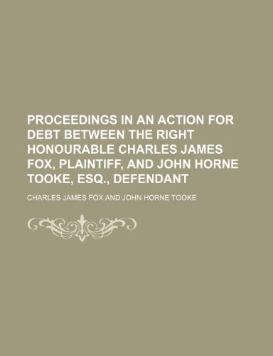 Proceedings in an Action for Debt Between the Right Honourable Charles James Fox, Plaintiff, and John Horne Tooke, Esq , Defendant  2010 edition cover