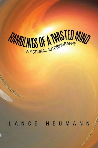 Ramblings of a Twisted Mind: A Fictional Autobiography  2013 9781483606002 Front Cover