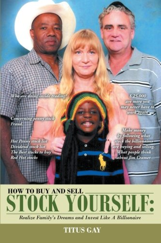 How to Buy and Sell Stock Yourself Realize Family's Dreams and Invest Like a Billionaire  2013 9781483635002 Front Cover