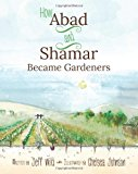 How Abad and Shamar Became Gardeners  N/A 9781490312002 Front Cover