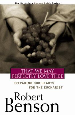 That We May Perfectly Love Thee Preparing Our Hearts for the Eucharist  2002 9781557253002 Front Cover