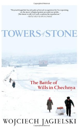 Towers of Stone The Battle of Wills in Chechnya  2009 edition cover