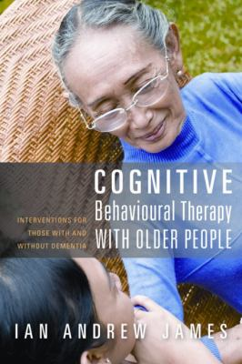 Cognitive Behavioural Therapy with Older People Interventions for Those with and Without Dementia  2010 9781849051002 Front Cover