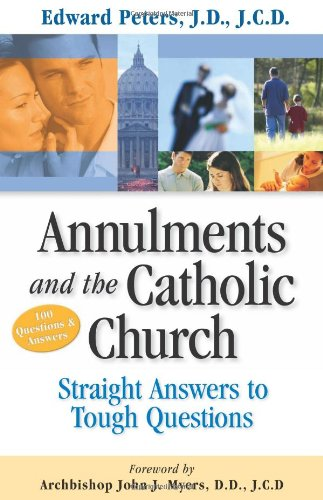 Annulments and the Catholic Church Straight Answers to Tough Questions N/A edition cover