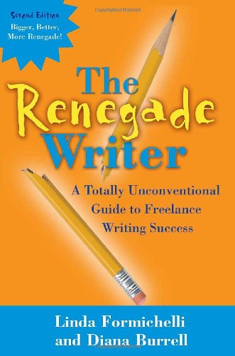 Renegade Writer A Totally Unconventional Guide to Freelance Writing Success 2nd 2005 edition cover