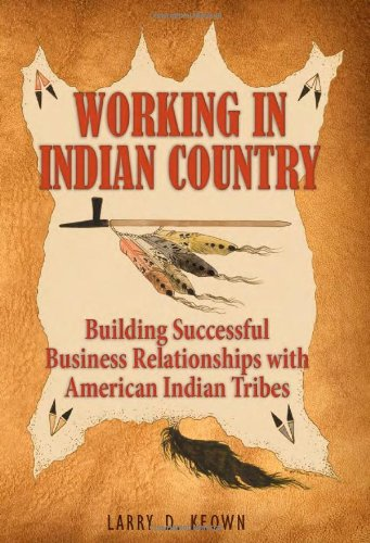 Working in Indian Country Building Successful Business Relationships with American Indian Tribes N/A 9781936449002 Front Cover