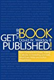 Get Your Book Published! From Contracts to Covers, Editing to eBooks, to Marketing and Sales, What Every Writer and Author Should Know N/A 9781939183002 Front Cover