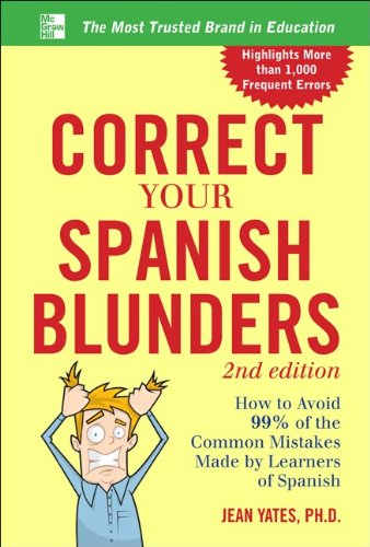 Correct Your Spanish Blunders How to Avoid 99% of the Common Mistakes Made by Learners of Spanish 2nd 2013 (Revised) 9780071773003 Front Cover