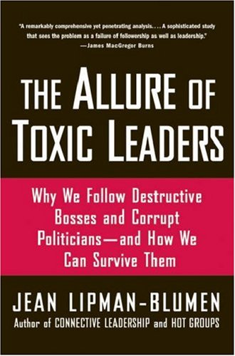 Allure of Toxic Leaders Why We Follow Destructive Bosses and Corrupt Politicians - And How We Can Survive Them  2006 edition cover