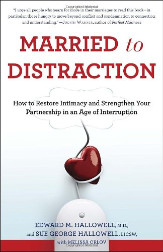 Married to Distraction How to Restore Intimacy and Strengthen Your Partnership in an Age of Interruption N/A 9780345508003 Front Cover
