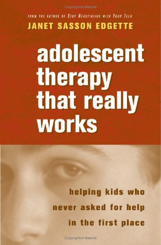 Adolescent Therapy That Really Works Helping Kids Who Never Asked for Help in the First Place  2006 edition cover