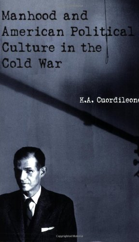 Manhood and American Political Culture in the Cold War   2005 edition cover