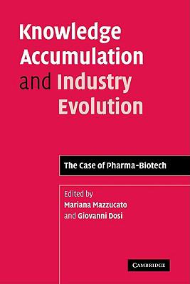 Knowledge Accumulation and Industry Evolution The Case of Pharma-Biotech  2009 9780521124003 Front Cover