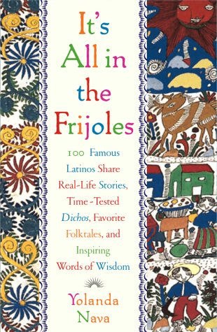 It's All in the Frijoles 100 Famous Latinos Share Real-Life Stories,Time-Tested Dichos, Favorite Folktales,  and Inspiring Words of Wisdom  2000 edition cover