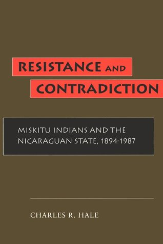 Resistance and Contradiction Miskitu Indians and the Nicaraguan State, 1894-1987  1994 edition cover
