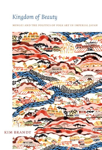 Kingdom of Beauty Mingei and the Politics of Folk Art in Imperial Japan  2007 edition cover
