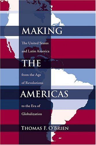 Making the Americas The United States and Latin America from the Age of Revolutions to the Era of Globalization  2007 edition cover
