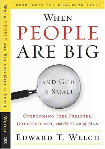 When People Are Big and God Is Small Overcoming Peer Pressure, Codependency, and the Fear of Man N/A 9780875526003 Front Cover