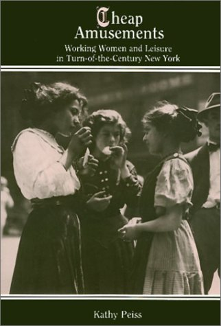 Cheap Amusements Working Women and Leisure in Turn-of-the-Century New York N/A edition cover