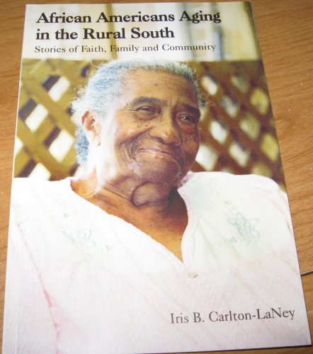 African Americans Aging in the Rural South : Stories of Faith, Family and Community N/A 9780977145003 Front Cover