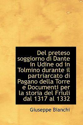 Del Preteso Soggiorno Di Dante in Udine Od in Tolmino Durante il Partriarcato Di Pagano Della Torre  2009 edition cover