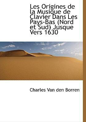 Origines de la Musique de Clavier Dans les Pays-Bas Jusque Vers 1630 N/A 9781115281003 Front Cover