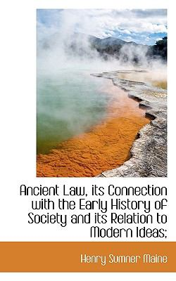 Ancient Law, Its Connection with the Early History of Society and Its Relation to Modern Ideas;  N/A 9781116776003 Front Cover