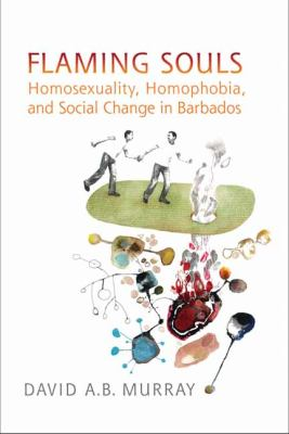 Flaming Souls Homosexuality, Homophobia, and Social Change in Barbados  2012 edition cover
