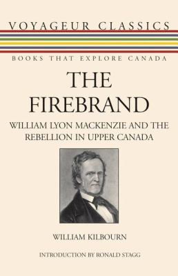 Firebrand William Lyon Mackenzie and the Rebellion in Upper Canada  2008 9781550028003 Front Cover