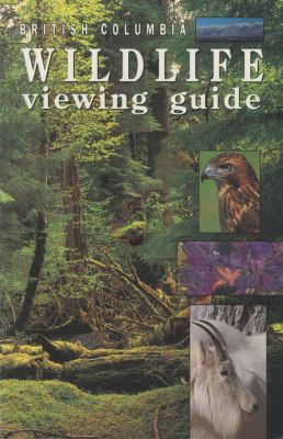British Columbia Wildlife Viewing Guide  2nd 1991 (Revised) 9781551050003 Front Cover