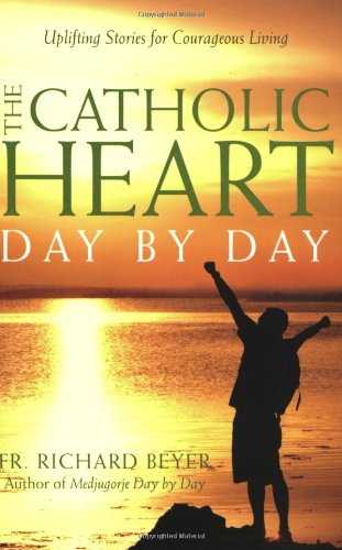 Catholic Heart Day by Day Uplifting Stories for Courageous Living  2008 9781557256003 Front Cover