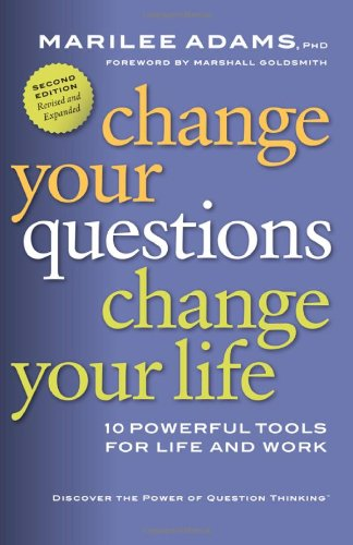 Change Your Questions, Change Your Life 10 Powerful Tools for Life and Work 2nd 2009 edition cover