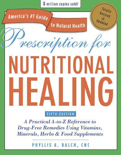 Prescription for Nutritional Healing A Practical A-to-Z Reference to Drug-Free Remedies Using Vitamins, Minerals, Herbs and Food Supplements 5th 2010 (Revised) edition cover