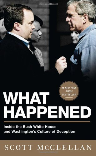 What Happened Inside the Bush White House and Washington's Culture of Deception  2008 edition cover