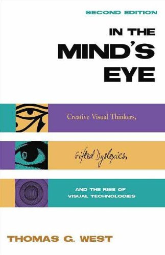 In the Mind's Eye Creative Visual Thinkers, Gifted Dyslexics, and the Rise of Visual Technologies 2nd 2009 (Revised) edition cover