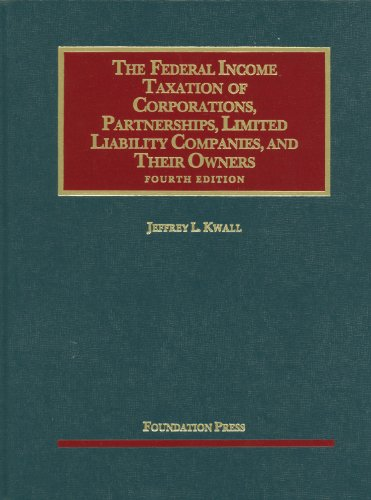 Federal Income Taxation of Corporations, Partnerships, Limited Liability Companies and Their Owners  4th 2012 (Revised) edition cover