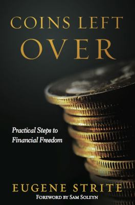 Coins Left Over Practical Steps to Financial Freedom  2011 9781936554003 Front Cover